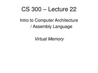 CS 300 – Lecture 22