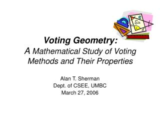 Voting Geometry: A  Mathematical Study of Voting Methods and Their Properties