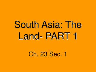 South Asia: The Land- PART 1
