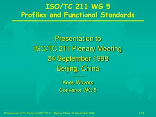 Presentation to ISO/TC 211 Plenary Meeting 24 September 1998 Beijing, China --------- Kees Wevers