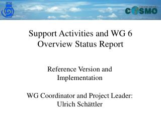 Support Activities and WG 6 Overview Status Report