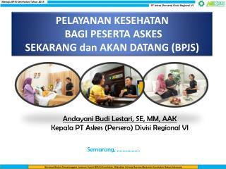 Andayani Budi Lestari, SE, MM, AAK Kepala PT Askes (Persero) Divisi Regional VI