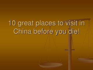 10 great places to visit in China before you die!