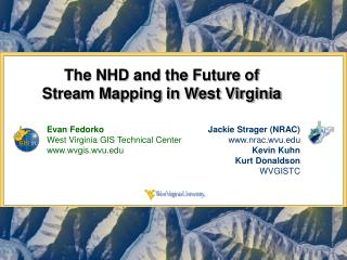 The NHD and the Future of  Stream Mapping in West Virginia
