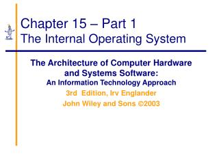 Chapter 15 – Part 1 The Internal Operating System
