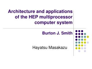 Architecture and applications of the HEP multiprocessor computer system Burton J. Smith