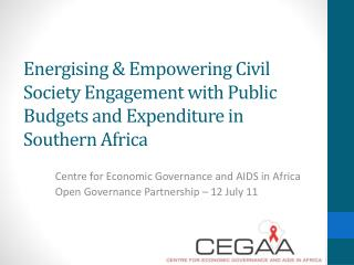 Centre for Economic Governance and AIDS in  Africa Open Governance Partnership � 12 July 11