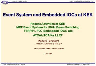 Kazuro Furukawa  < kazuro . Furukawa @ kek . jp > For Linac and KEKB Control Groups Oct.2009.
