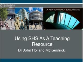 Using SHS As A Teaching Resource