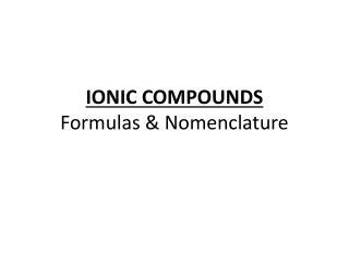 IONIC COMPOUNDS Formulas & Nomenclature