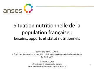 Situation nutritionnelle de la population fran�aise : besoins, apports et statut nutritionnels