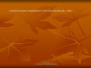 «SCIENCE SANS CONSCIENCE N'EST QUE RUINE DE L'ÂME»
