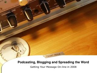Podcasting, Blogging and Spreading the Word