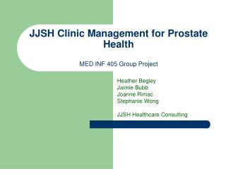 JJSH Clinic Management for Prostate Health MED INF 405 Group Project