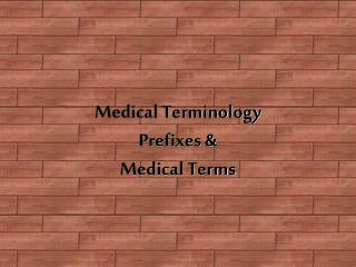 Medical Terminology Prefixes &  Medical Terms
