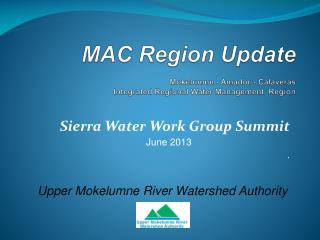 MAC Region Update  Mokelumne - Amador - Calaveras Integrated Regional Water Management  Region