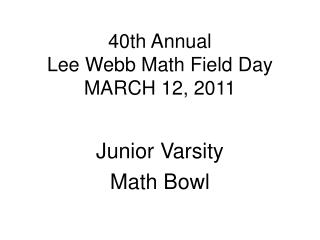 40th Annual  Lee Webb Math Field Day MARCH 12, 2011