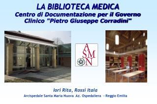 """LA BIBLIOTECA MEDICA Centro di Documentazione per il Governo Clinico """"Pietro Giuseppe Corradini"""""""