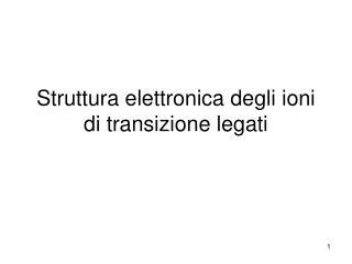 Struttura elettronica degli ioni di transizione legati