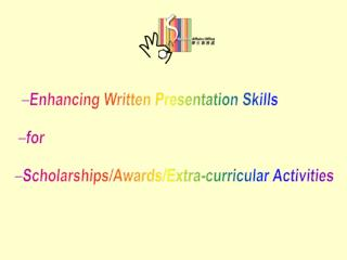 Enhancing Written Presentation Skills  for  Scholarships