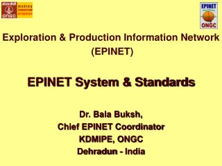 Exploration & Production Information Network  (EPINET) EPINET System & Standards Dr. Bala Buksh,