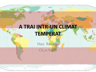 A TRAI INTR-UN CLIMAT TEMPERAT