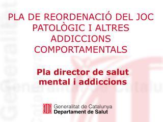 PLA DE REORDENACIÓ DEL JOC PATOLÒGIC I ALTRES ADDICCIONS COMPORTAMENTALS
