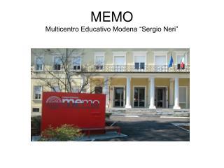 MEMO  Multicentro Educativo Modena �Sergio Neri�
