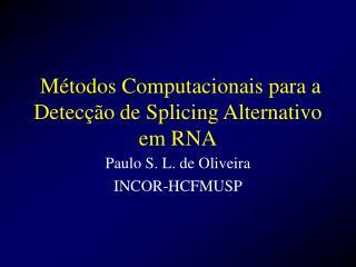 Métodos Computacionais para a Detecção de Splicing Alternativo em RNA