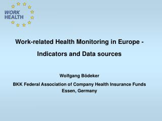 Work-related Health Monitoring in Europe - Indicators and Data sources Wolfgang B�deker