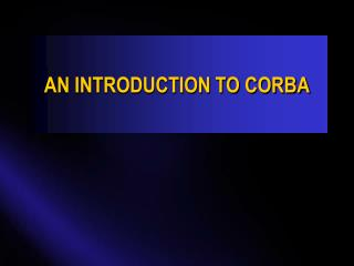 AN INTRODUCTION TO CORBA