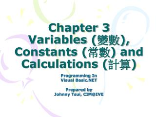Chapter 3 Variables  ( 變數 ),  Constants  ( 常數 )  and Calculations  ( 計算 )