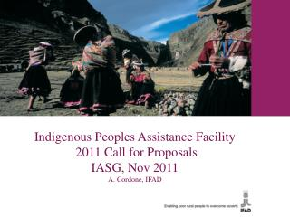 Indigenous Peoples Assistance Facility   2011 Call for Proposals IASG, Nov 2011 A. Cordone, IFAD