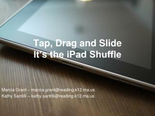 Tap, Drag and Slide It's the iPad Shuffle