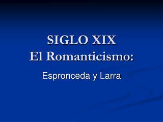 SIGLO XIX El Romanticismo: