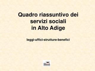 Quadro riassuntivo dei servizi sociali  in Alto Adige leggi-uffici-strutture-benefici