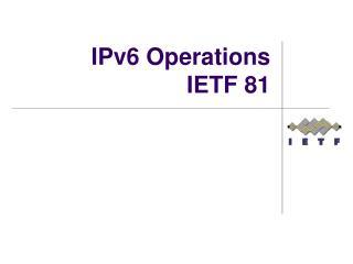 IPv6 Operations IETF 81