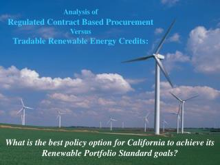 Analysis of Regulated Contract Based Procurement  Versus  Tradable Renewable Energy Credits: