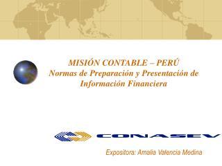 MISIÓN CONTABLE – PERÚ Normas de Preparación y Presentación de Información Financiera