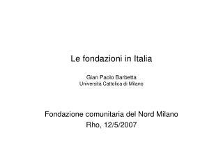 Le fondazioni in Italia Gian Paolo Barbetta Universit� Cattolica di Milano