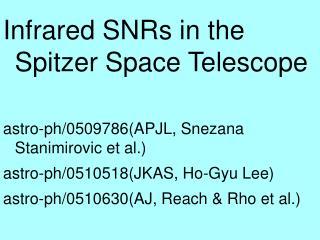 Infrared SNRs in the Spitzer Space Telescope astro-ph/0509786(APJL, Snezana Stanimirovic et al.)