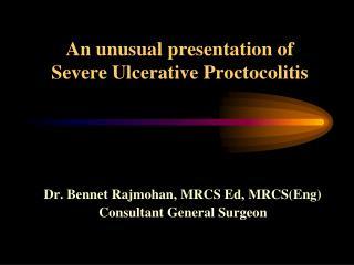 An unusual presentation of  Severe Ulcerative Proctocolitis