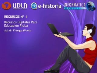 RECURSOS Nº 1 Recursos Digitales Para Educación Física Adrián Villegas Dianta