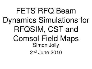 FETS RFQ Beam Dynamics Simulations for RFQSIM, CST and Comsol Field Maps