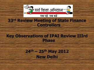 33 rd  Review Meeting of State Finance Controllers Key Observations of IPAI Review IIIrd Phase