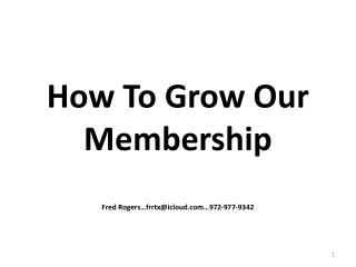 How To Grow Our Membership Fred Rogers…frrtx@icloud…972-977-9342