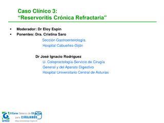 "Caso Clínico 3:  ""Reservoritis Crónica Refractaria"""