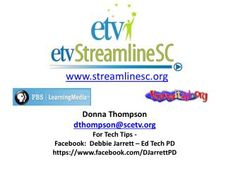Donna Thompson dthompson@scetv For Tech Tips -  Facebook:  Debbie Jarrett – Ed Tech PD