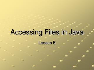 Accessing Files in Java
