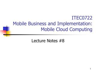 ITEC0722  Mobile Business and Implementation: Mobile Cloud Computing